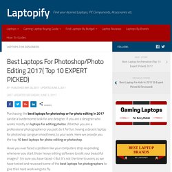10 Best Laptops For Photoshop/Photo Editing 2017 (EXPERT PICKED)