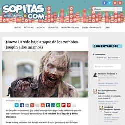 Nuevo Laredo bajo ataque de los zombies (según ellos mismos)