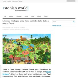 The largest family theme park in the Baltics to open in Estonia