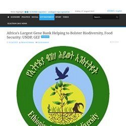 Africa's Largest Gene Bank Helping to Bolster Biodiversity, Food Security: UNDP, GEF