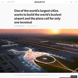 One of the world's largest cities wants to build the world's busiest airport and the plans call for only one terminal