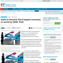 India to become third largest economy in world by 2030: PwC