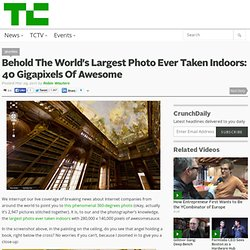 Behold The World's Largest Photo Ever Taken Indoors: 40 Gigapixels Of Awesome