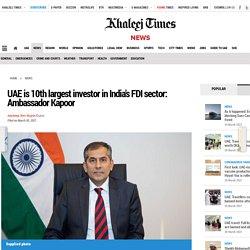 UAE is 10th largest investor in India's FDI sector: Ambassador Kapoor
