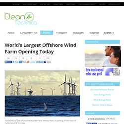 World's Largest Offshore Wind Farm Opening Today