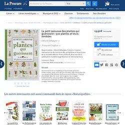 Le petit Larousse des plantes qui guérissent, Gérard Debuigne, Livres, LaProcure.com