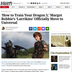 How to Train Your Dragon 3, Larrikins Get Release Dates at Universal