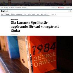 Ola Larsmo om George Orwell 1984 och samtiden