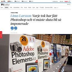 Linus Larsson: Varje tok har fått Photoshop och vi måste sluta bli så imponerade