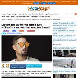 "Lartiste fait un énorme carton avec ""Chocolat"" en featuring avec Awa Imani ! - Actu-Mag.fr"