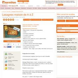 Lasagnes maison de A à Z : Recette de Lasagnes maison de A à Z