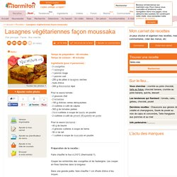 Lasagnes végétariennes façon moussaka : Recette de Lasagnes végétariennes façon moussaka