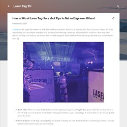 How to Win at Laser Tag-Sure shot Tips to Get an Edge over Others!