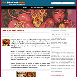 ROCKIN' JELLY BEAN Rockin' Jelly Bean LaSpirale.org - Un eZine pour les Mutants Digitaux !