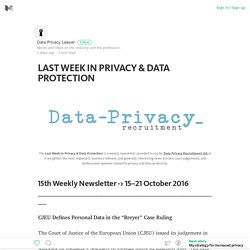 LAST WEEK IN PRIVACY & DATA PROTECTION – Medium