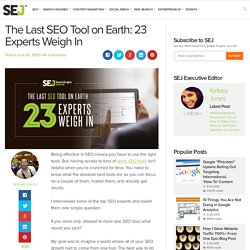 The Last SEO Tool on Earth: 23 Experts Weigh In
