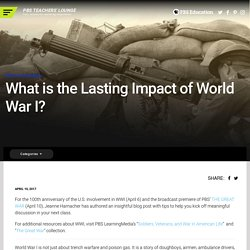 What is the Lasting Impact of World War I?