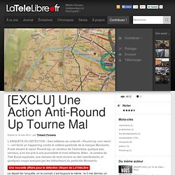 [EXCLU] Une Action Anti-Round Up Tourne Mal - LaTeleLibre