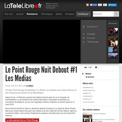 LaTeleLibre.frLe Point Rouge Nuit Debout #1 Les Medias