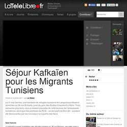 LaTéléLibre.fr: Séjour Kafkaïen pour les Migrants Tunisiens