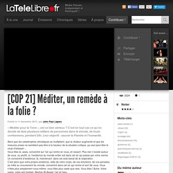 LaTeleLibre.fr[COP 21] Méditer, un remède à la folie ?