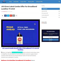 JIO Given Latest Combo Offer For Broadband Landline TV 2019
