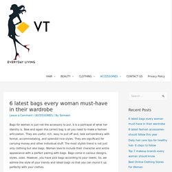 6 latest bags every woman must-have in their wardrobe -
