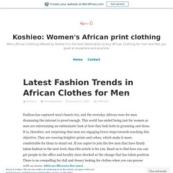 Latest Fashion Trends in African Clothes for Men