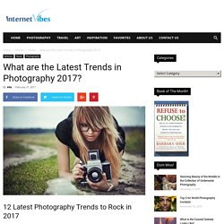 12 Latest Photography Trends to Rock in 2017