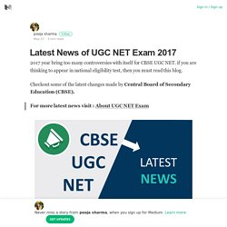 Latest News of UGC NET Exam 2017 – pooja sharma – Medium