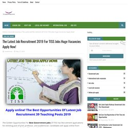 The Latest Job Recruitment 2019 For TISS Jobs Huge Vacancies Apply Now!