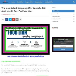 The Most Latest Shopping Offer Launched On April Month Earn For Food Lion