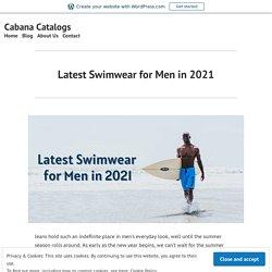 Latest Swimwear for Men in 2021 – Cabana Catalogs