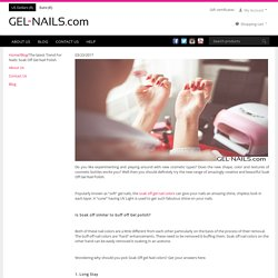 Latest Trend For Nails Soak Off Gel Nail Polish