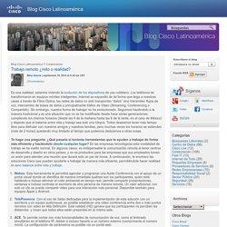 Blog Cisco Latinoamérica » Trabajo remoto ¿mito o realidad?
