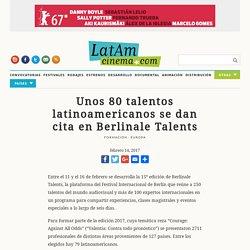 LatAm cinema » Unos 80 talentos latinoamericanos se dan cita en Berlinale Talents