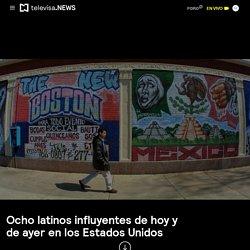 Ocho latinos influyentes de hoy y de ayer en los Estados Unidos