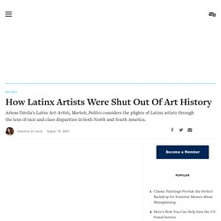 How Latinx Artists Were Shut Out Of Art History