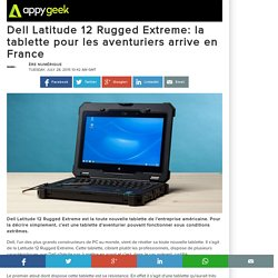 Dell Latitude 12 Rugged Extreme: la tablette pour les aventuriers arrive en France