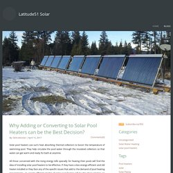 Latitude51 Solar - Why Adding or Converting to Solar Pool Heaters can be the Best Decision?