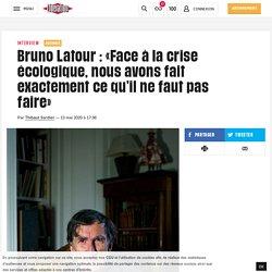Bruno Latour : «Face àla crise écologique, nous avons fait exactement cequ'il ne faut pas faire»