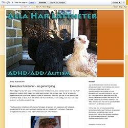 Alla har lättheter - om adhd/add/autism: Exekutiva funktioner - en genomgång