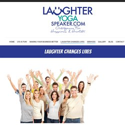 Laughter Changes Lives - Laughter Yoga Speaker
