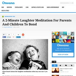 A 2-Minute Laughter Meditation For Parents And Children To Bond - Omvana