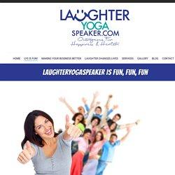 LaughterYogaSpeaker is fun, fun, fun - Laughter Yoga Speaker