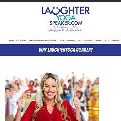 Why LAUGHTERYOGASPEAKER? - Laughter Yoga Speaker