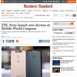 ZTE, Sony launch new devices at Mobile World Congress