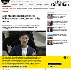 Elon Musk to launch Japanese billionaire on Space X rocket to the moon