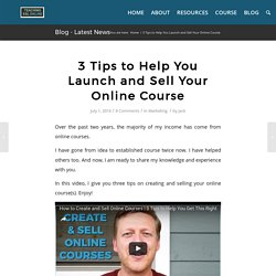 3 Tips to Help You Launch and Sell Your Online Course
