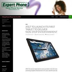 AT&T TO LAUNCH ITS FIRST TABLET